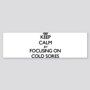 Keep Calm by focusing on Cold Sores Bumper Sticker