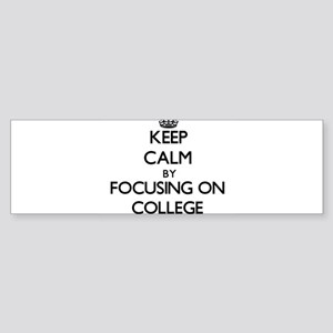 Keep Calm by focusing on College Bumper Sticker