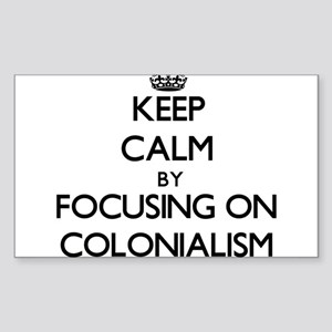 Keep Calm by focusing on Colonialism Sticker