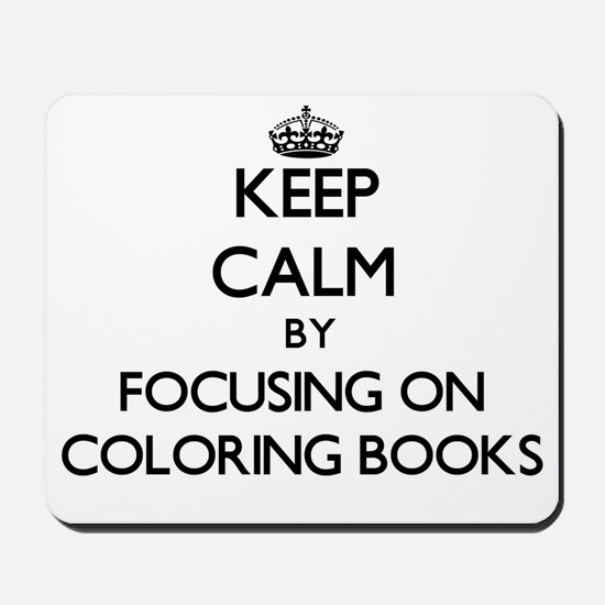 Keep Calm by focusing on Coloring Books Mousepad