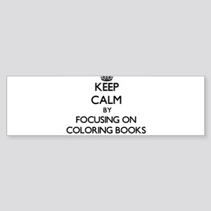 Keep Calm by focusing on Coloring B Bumper Sticker