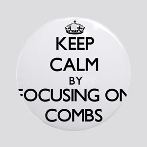 Keep Calm by focusing on Combs Ornament (Round)