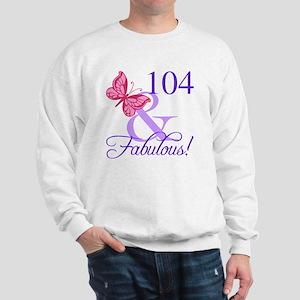 Fabulous 104th Birthday Sweatshirt