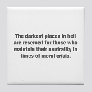 The darkest places in hell are reserved for those