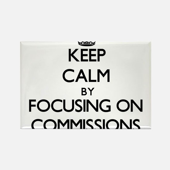 Keep Calm by focusing on Commissions Magnets
