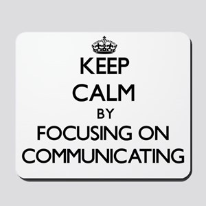 Keep Calm by focusing on Communicating Mousepad