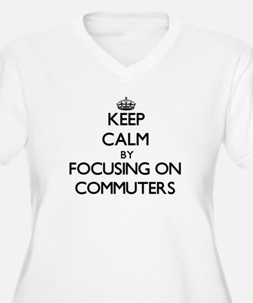 Keep Calm by focusing on Commute Plus Size T-Shirt
