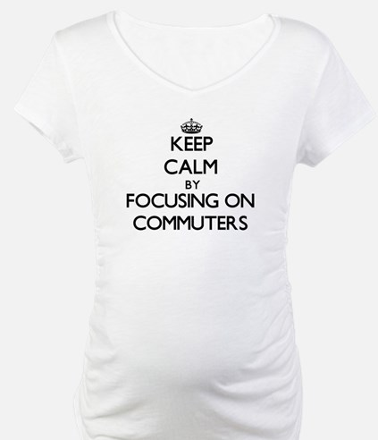 Keep Calm by focusing on Commute Shirt