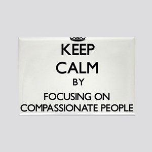 Keep Calm by focusing on Compassionate Peo Magnets