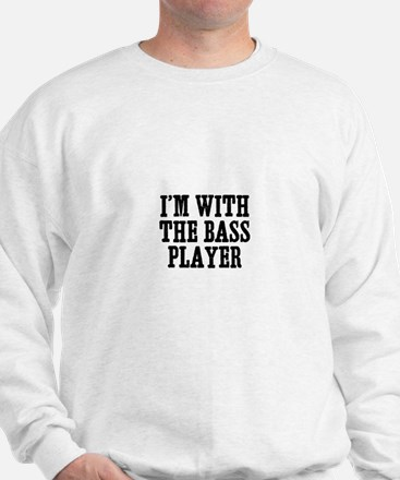 I'm with the bass player Sweatshirt