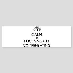 Keep Calm by focusing on Compensati Bumper Sticker