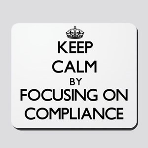 Keep Calm by focusing on Compliance Mousepad