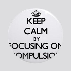 Keep Calm by focusing on Compulsi Ornament (Round)
