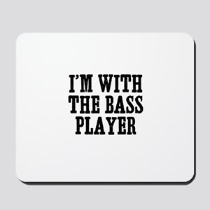 I'm with the bass player Mousepad