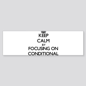 Keep Calm by focusing on Conditiona Bumper Sticker