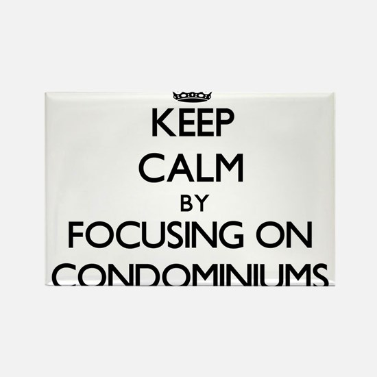 Keep Calm by focusing on Condominiums Magnets