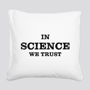 In Science We Trust Square Canvas Pillow