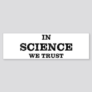 In Science We Trust Bumper Sticker