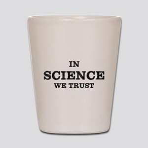 In Science We Trust Shot Glass