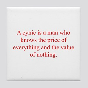 A cynic is a man who knows the price of everything