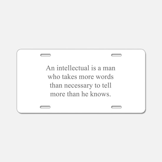 An intellectual is a man who takes more words than