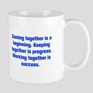 Coming together is a beginning Keeping together is