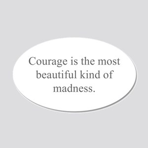 Courage is the most beautiful kind of madness Wall