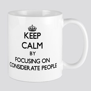 Keep Calm by focusing on Considerate People Mugs