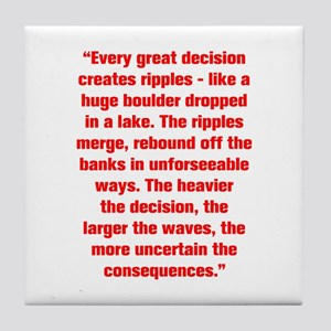 Every great decision creates ripples like a huge b