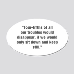 Four fifths of all our troubles would disappear if