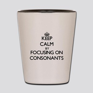 Keep Calm by focusing on Consonants Shot Glass