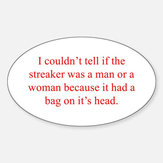 I couldn t tell if the streaker was a man or a wom
