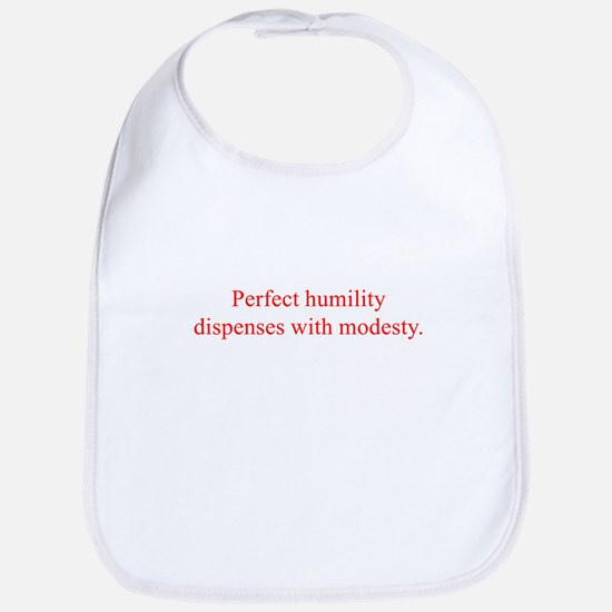 Perfect humility dispenses with modesty Bib