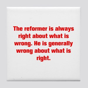 The reformer is always right about what is wrong H
