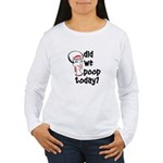 Did we poop today? Women's Long Sleeve T-Shirt