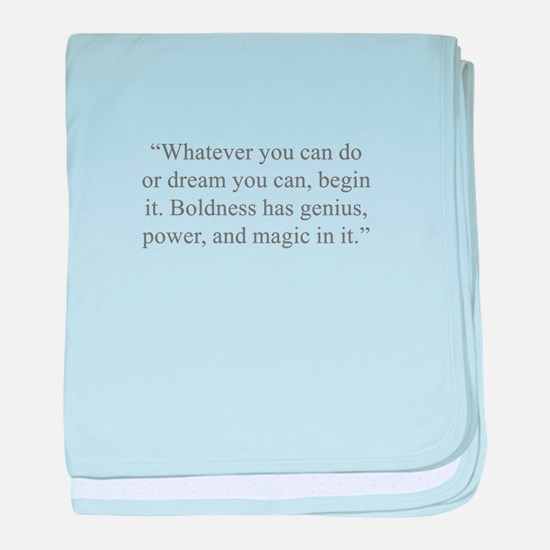 Whatever you can do or dream you can begin it Bold