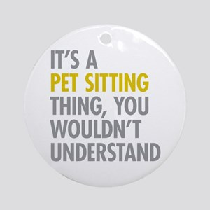 Pet Sitting Thing Ornament (Round)