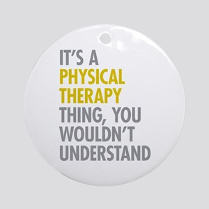 Physical Therapy Thing Ornament (Round)