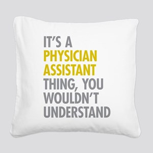 Physician Assistant Thing Square Canvas Pillow