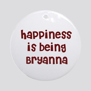 happiness is being Bryanna Ornament (Round)