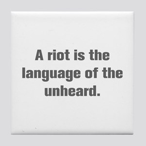 A riot is the language of the unheard Tile Coaster