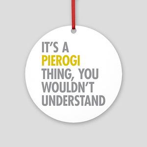 Its A Pierogi Thing Ornament (Round)