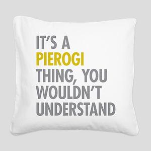 Its A Pierogi Thing Square Canvas Pillow