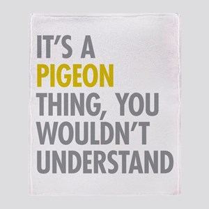 Its A Pigeon Thing Throw Blanket
