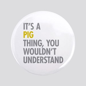 """Its A Pig Thing 3.5"""" Button"""