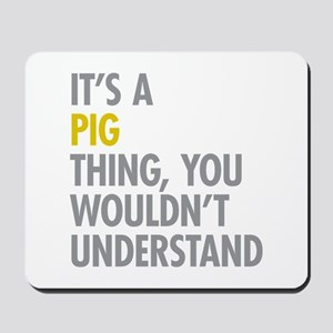 Its A Pig Thing Mousepad