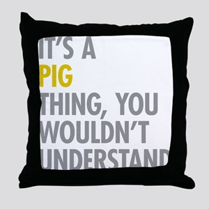 Its A Pig Thing Throw Pillow