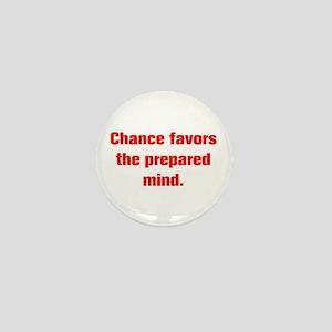 Chance favors the prepared mind Mini Button