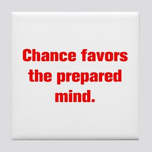 Chance favors the prepared mind Tile Coaster
