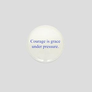 Courage is grace under pressure Mini Button